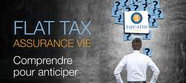 FLAT TAX ASSURANCE-VIE : Comprendre pour anticiper